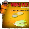 Booyah Vibra-FLX : le must des spinnerbaits !